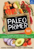 Book Cover Image. Title: The Paleo Primer:  A Jump-Start Guide to Losing Body Fat and Living Primally, Author: Matt Whitmore