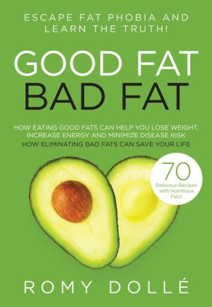 Good Fat, Bad Fat: Escape Fat Phobia and Learn the Truth!