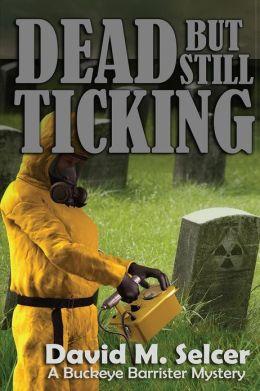 Dead But Still Ticking: A Buckeye Barrister Mystery