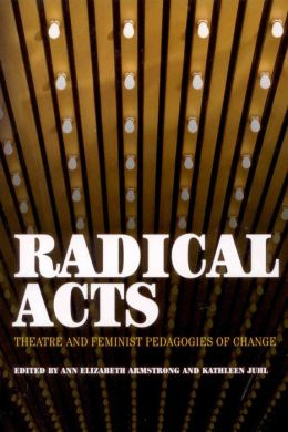 Radical Acts: Theatre and Feminist Pedagogies of Change