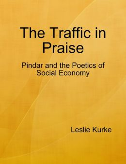 The Traffic in Praise: Pindar and the Poetics of Social Economy