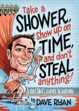 Book Cover Image. Title: Take a Shower, Show Up On Time, and Don't Steal Anything:  And Other Sh*t I Learned the Hard Way, Author: Dave Ryan