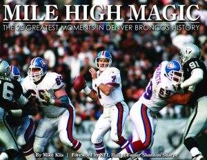 Mile High Magic: The 25 Greatest Moments in Denver Broncos History