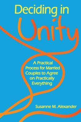 Deciding in Unity: A Practical Process for Married Couples to Agree on Practically Everything