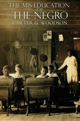 mis education of the negro Carter g woodson is also the author of, the mis-education of the negro, which  takes a daring look at how black americans have been.