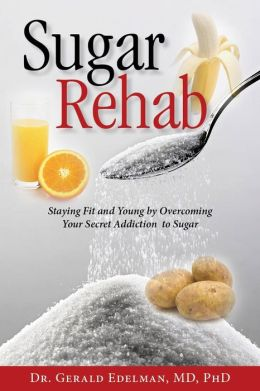 Sugar Rehab: Staying Fit and Young by Overcoming Your Secret Addiction to Sugar