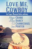 Book Cover Image. Title: Love Me, Cowboy:  The Copper Mountain Rodeo Anthology, Author: Jane Porter