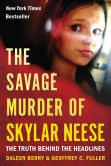 Book Cover Image. Title: The Savage Murder of Skylar Neese:  The Truth Behind the Headlines, Author: Daleen Berry