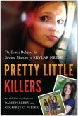 Book Cover Image. Title: Pretty Little Killers:  The Truth Behind the Savage Murder of Skylar Neese, Author: Daleen Berry