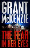 Book Cover Image. Title: The Fear In Her Eyes, Author: Grant McKenzie
