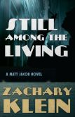 Book Cover Image. Title: Still Among The Living, Author: Zachary Klein