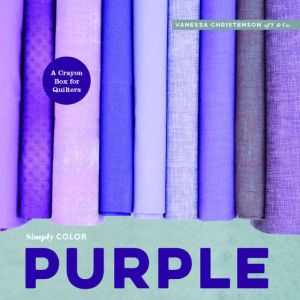Simply Color: Purple: A Crayon Box for Quilters