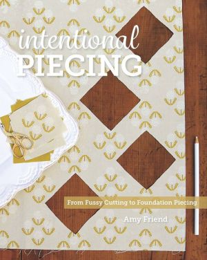 Intentional Piecing: From Foundation Piecing to Fussy Cutting