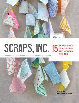 Scraps, Inc.Vol.2: 15 Block-Based Designs for the Modern Quilter