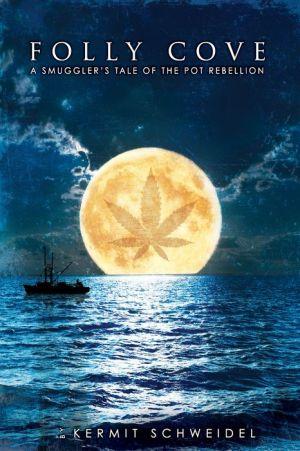 Folly Cove: A Smuggler's True Tale of the Pot Rebellion