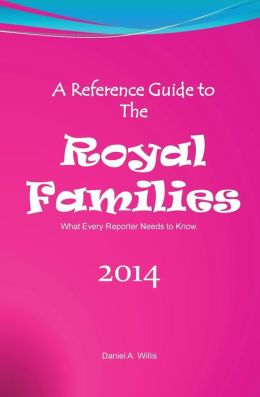 A Reference Guide to the Royal Families: What Every Reporter Needs to Know