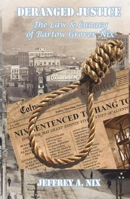 Deranged Justice: The Law and Lunacy of Bartow Grover Nix