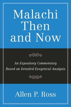 Malachi Than and Now: An Expository Commentary Based on Detailed Exegetical Analysis