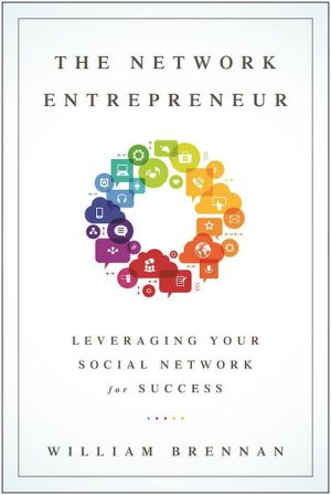 The Network Entrepreneur: Leveraging Your Social Network for Success