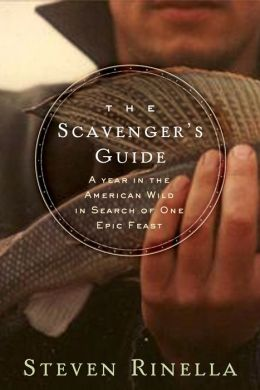 The Scavenger's Guide: A Year In the American Wild in Search of One Epic Feast