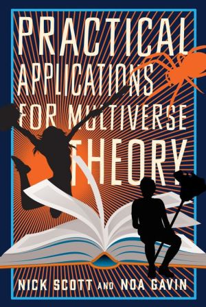 Practical Applications for Multiverse Theory: A Novel