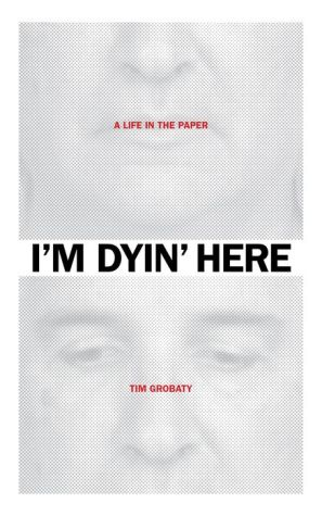 I'm Dyin' Here: A Life in the Paper