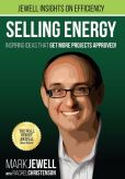Book Cover Image. Title: Selling Energy:  Inspiring Ideas That Get More Projects Approved!, Author: Mark T. Jewell