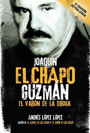 Joaquin ''El Chapo'' Guzman: El varon de la droga