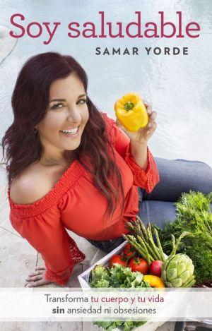 Soy saludable. Transforma tu cuerpo y tu vida sin ansiedad ni obsesiones