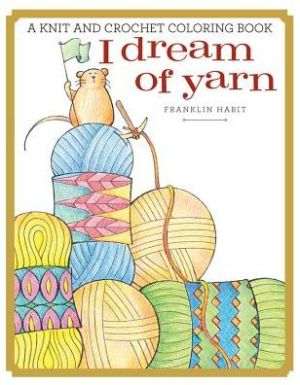 I Dream of Yarn: A Knit and Crochet Coloring Book