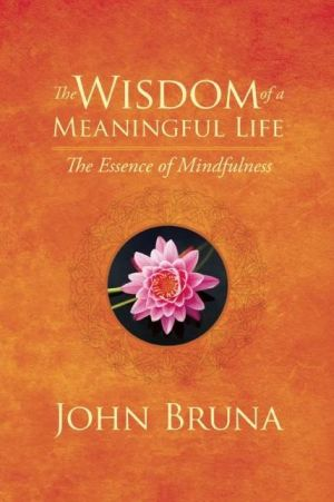 The Wisdom of a Meaningful Life: The Essence of Mindfulness