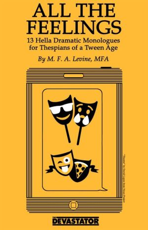 All the Feelings: 13 Hella Dramatic Monologues for Thespians of a Tween Age
