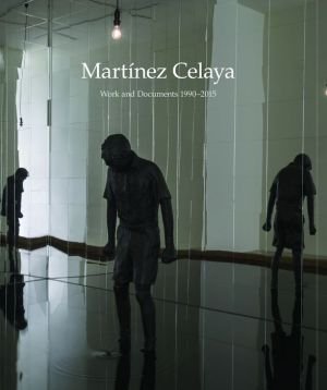 Enrique Martinez Celaya: 1992-2015: A Monograph from the Studio Archive