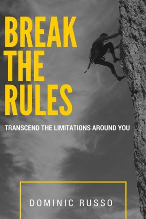 Break The Rules: Transcend The Limitations Around You