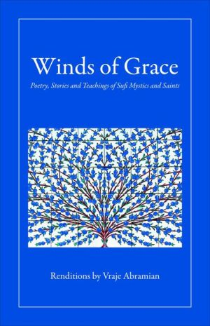 Winds of Grace: Poetry, Stories and Teachings of Sufi Mystics and Saints