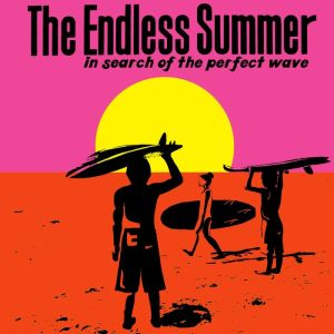 Endless Summer: In Search of the Perfect Wave