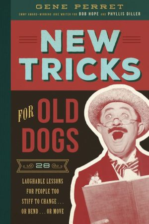 New Tricks for Old Dogs: 28 Laughable Lessons for People Too Stiff to Change . . . or Bend . . . or Move