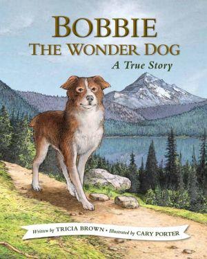Bobbie the Wonder Dog: A True Oregon Story