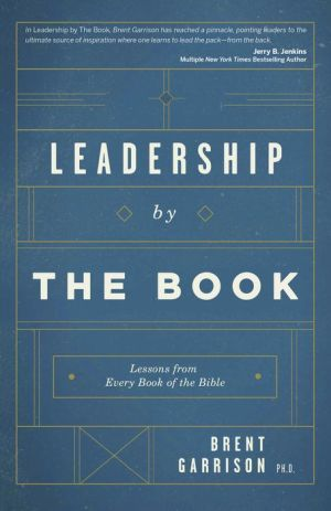 Leadership by the Book: Lessons from Every Book of the Bible