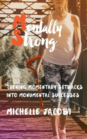 Mentally Strong: Turning Momentary Setbacks into Monumental Successes