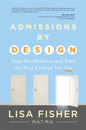 Admissions by Design: Stop the Madness of Admissions and Find the Best College for YOU