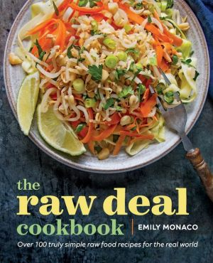 The Raw Deal Cookbook: Truly Simple Plant-Based Raw Food Recipes for the Real World