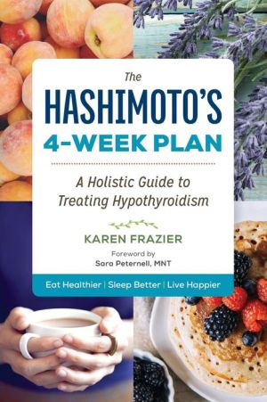 The Hashimoto's 4-Week Plan: A Doctor's Holistic Guide to Treating Hypothyroidism