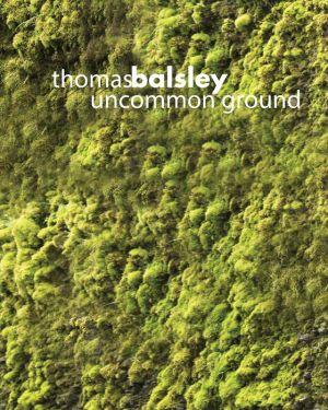Thomas Balsley: Uncommon Ground