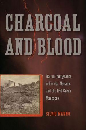 Charcoal and Blood: Italian Immigrants in Eureka, Nevada, and the Fish Creek Massacre