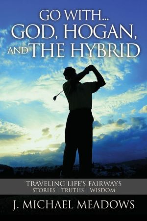 Book Go with... God, Hogan, and the Hybrid: Traveling Life's Fairways: Stories, Truths, Wisdom