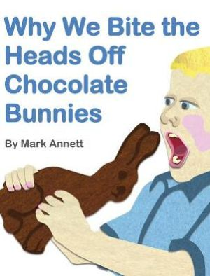 Why We Bite the Heads Off Chocolate Bunnies