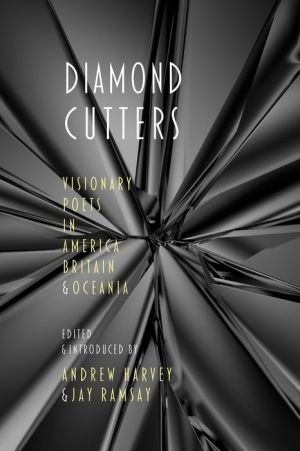 Diamond Cutters: Contemporary Visionary Poets in America and Britain