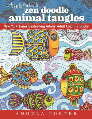 Angela Porter's Zen Doodle Animal Tangles: New York Times Bestselling Artist's Adult Coloring Books