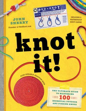Book Knot It!: The Ultimate Guide to Mastering 100 Essential Outdoor and Fishing Knots